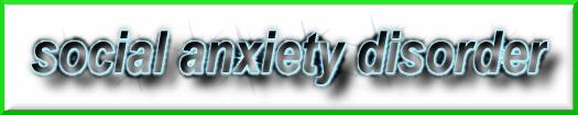 social anxiety disorder! click here to go there!